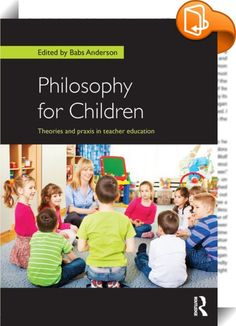 Philosophy for Children    ::  <P>Philosophy for Children (P4C) is a movement that teaches reasoning and argumentative skills to children of all ages. This book looks at the progress that P4C has made in the UK in addressing issues of literacy, critical thinking, PSHE, education for sustainable development and wider issues such as bullying. </P> <P>Chapters identify the different theories and practices that have emerged and discuss the necessity for a reflective approach that P4C bring...