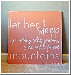 """""""Let her sleep, for when she wakes she will move mountains"""" PBJstories.etsy.com"""
