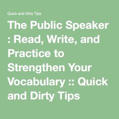 The Public Speaker : Read, Write, and Practice to Strengthen Your Vocabulary :: Quick and Dirty Tips ™