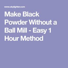Make Black Powder Without a Ball Mill - Easy 1 Hour Method