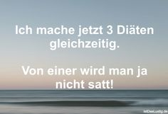 Ich mache jetzt 3 Diäten gleichzeitig. Von einer wird man ja nicht satt! Lol, Grad, Humor, Savage, Funny, Smile, Funny Diet, Laughing, Quotes