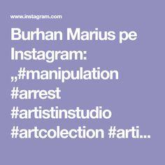 """Burhan Marius pe Instagram: """"#manipulation #arrest #artistinstudio #artcolection #artistic_support #artshare #artistinquarantine #suportartist #sistem #newmediaartists…"""" New Media, Artist, Instagram, Artists"""