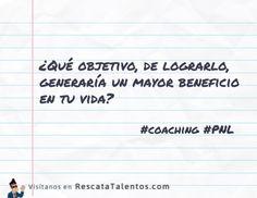 ¿Qué objetivo, de lograrlo, generaría un mayor beneficio en tu vida?  #coaching #PNL ✔ RescataTalentos.com