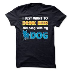 i just want to drink beer and hang with my lovely dog T-Shirts, Hoodies, Sweaters