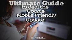 Ultimate Guide To Deal The Google Mobile Friendly Penalty!