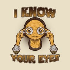 Awesome 'I+know+your+eyes' design on TeePublic! - Funny Shirt (SciFi Tshirts)