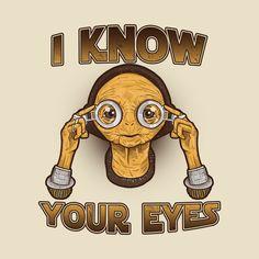 Awesome 'I+know+your+eyes' design on TeePublic! - Funny Shirt (SciFi Tshirts)