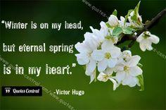 Winter is on my head... -  Winter is on my head, but eternal spring is in my heart. Victor Hugo   #Hugo-Victor,  #Romantic