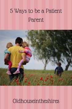 5 Ways to be a Patient Parent. Oldhouseintheshires. #parenting