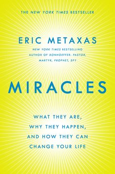 MIRACLES by Eric Metaxas -- An inspiring and eye-opening exploration of the phenomenon of miracles from the New York Times #1 bestselling author of BONHOEFFER.
