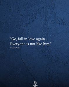 """""""Go, fall in love again. Everyone is not like him."""" frases """"Go, fall in love again Love Again Quotes, Life Quotes Love, Mood Quotes, True Quotes, Heart Quotes, Quotes Motivation, Quotes Quotes, Happy Quotes Inspirational, Meaningful Quotes"""