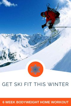 Get Ski Fit This Winter With A 6 Week Bodyweight Home Workout Program
