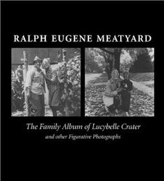 Ralph Eugene Meatyard: The Family Album Of Lucybelle Crater And Other Figurative Photographs: James Rhem