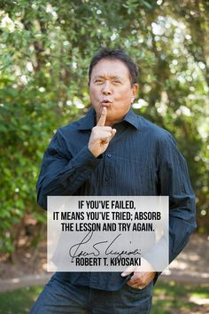 If you've failed, it means you've tried.  Absorb the lesson and try again.  ~Robert Kiyosaki