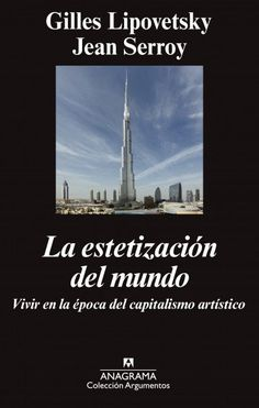 """Lipovetsky, Gilles.""""La estetización del mundo"""". Barcelona : Anagrama, 2016. Encuentra este libro en la 4ª planta: 7.01LIP"""
