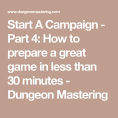 Start A Campaign - Part 4: How to prepare a great game in less than 30 minutes - Dungeon Mastering