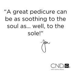 Great quote from #CND Co-Founder, Jan Arnold about the importance of a pampered #pedicure! #Quote #Inspiration Nail Design, Nail Art, Nail Salon, Irvine, Newport Beach