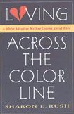Loving Across the Color Line: A White Adoptive Mother Learns About Race --- What more could a liberal, White, civil rights law professor learn about the experiences of African Americans? Plenty. In this moving, heartfelt memoir of a mother and daughter's loving relationship, the author describes how her eyes were opened to the harsh realities of the American racial divide. Only by living with her daughter through day-to-day encounters did she learn that racism is far more devastating to Black...