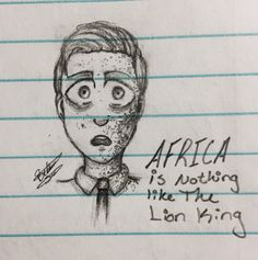 """""""Africa is nothing like The Lion King"""" (Book of Mormon Musical) By: Bethany S. {please give credit if repined} Most of my art right now are doodles on scrap pieces of papers; so here is one I'm quite fond of"""