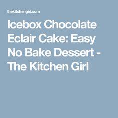 Icebox Chocolate Eclair Cake: Easy No Bake Dessert - The Kitchen Girl
