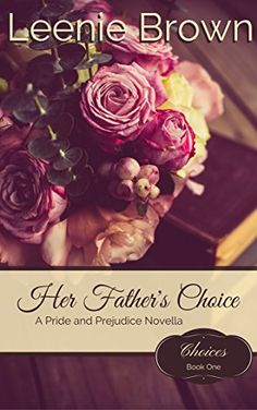 "Read ""Her Father's Choice A Pride and Prejudice Novella"" by Leenie Brown available from Rakuten Kobo. Sometimes a father knows what is best for his child. At least Mr. Bennet trusts he does. Seeing the potential of a good . Darcy And Elizabeth, Elizabeth Bennet, Books To Read, My Books, Pride And Prejudice, Book Cover Design, Jane Austen, Book 1, Book Worms"