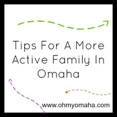 Tips For A More Active Family In Omaha in 2015