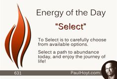 We each have enormous power to determine our options and Select one or more according to our preferences. Exercise the power you have to choose wisely today!