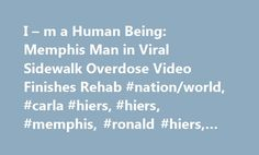 I – m a Human Being: Memphis Man in Viral Sidewalk Overdose Video Finishes Rehab #nation/world, #carla #hiers, #hiers, #memphis, #ronald #hiers, #tennessee http://milwaukee.remmont.com/i-m-a-human-being-memphis-man-in-viral-sidewalk-overdose-video-finishes-rehab-nationworld-carla-hiers-hiers-memphis-ronald-hiers-tennessee/  I m a Human Being : Memphis Man in Viral Sidewalk Overdose Video Finishes Rehab Ronald and Carla Hiers, both in their 60s, had just overdosed after snorting heroin and…