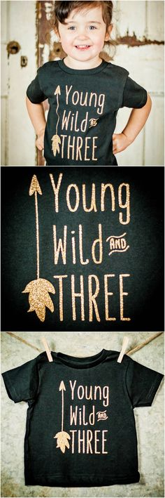 Young Wild and Three Shirt - Toddler Shirt - 3rd Birthday Outfit - Gold Glitter 3rd Birthday  https://www.etsy.com/listing/399175391/baby-girl-birthday-glitter-shirt-young