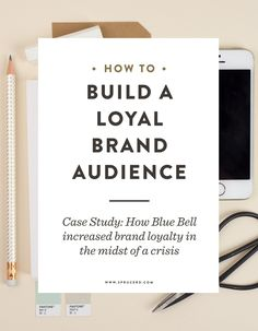 How to build a loyal brand audience (Case Study: How Blue Bell increased brand loyalty in the midst of a crisis)