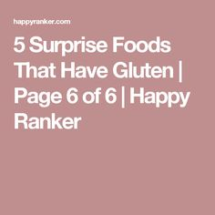 5 Surprise Foods That Have Gluten | Page 6 of 6 | Happy Ranker