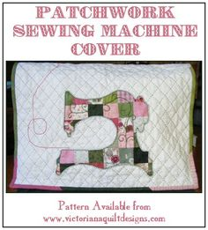 Patchwork Sewing Machine Cover Pattern from Victoriana Quilt Designs http://www.victorianaquiltdesigns.com/VictorianaQuilters/PatternPage/PatchworkSewingMachine/PatchworkSewingMachineCoverPattern.htm #quilting #sewing