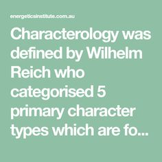 Characterology was defined by Wilhelm Reich who categorised 5 primary character types which are formed at various stages of childhood from birth to puberty. Character Types, Body Therapy, Trauma, Counseling, Childhood, Birth, Infancy, Being A Mom, Therapy