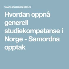 Hvordan oppnå generell studiekompetanse i Norge        - Samordna opptak