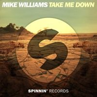 Mike Williams - Take Me Down [OUT NOW] by Spinnin' Records on SoundCloud