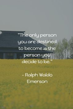 """How to motivate yourself -- """"The only person you are destined to become is the person you decide to be."""" - Ralph Waldo Emerson"""