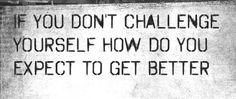 CHALLENGE is GOOD! ~MB