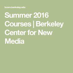 Summer 2016 Courses | Berkeley Center for New Media