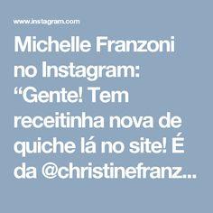 """Michelle Franzoni no Instagram: """"Gente! Tem receitinha nova de quiche lá no site! É da @christinefranzoni Da pra variar o recheio com essa massa delicia sem glúten!…"""""""
