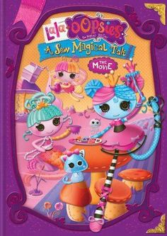 Lalaoopsies: A Sew Magical Tale - The Movie