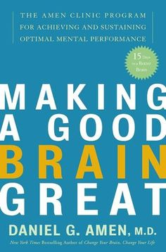 Making a Good Brain Great: The Amen Clinic Program for Achieving and Sustaining Optimal Mental Performance (NOOK Book)