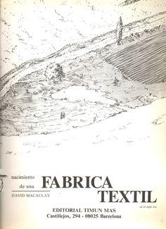 Nacimiento de una fábrica téxtil en el siglo XIX / David Macaulay Barcelona : Timun Mas, DL 1985