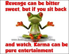 I am a true believer of what goes around comes around. I witnessed someone get his comeuppance and it was true karma!!