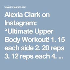 "Alexia Clark on Instagram: ""Ultimate Upper Body Workout!  1. 15 each side  2. 20 reps  3. 12 reps each  4. 15 reps each  5. 12 each side  3-5 rounds  Outfit DEETS…"""