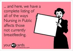 """*grammatically correct* LOL! """"... and here, we have a complete listing of all of the ways Nursing in Public affects those not currently breastfeeding."""""""