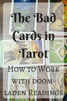 The Bad Cards in Tarot. What to do when things don't look good in your latest Tarot reading!
