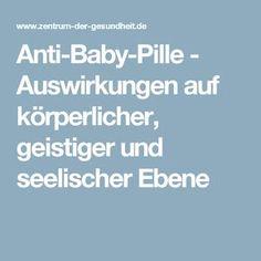 Anti-Baby-Pille - Auswirkungen auf körperlicher, geistiger und seelischer Ebene