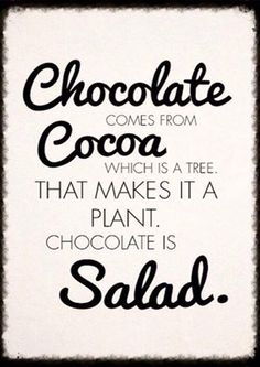 Chocolate Is Salad Quote Chocolate Quotes Funny Salad Like Success