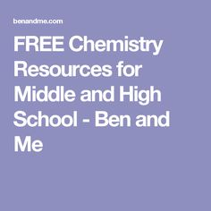 FREE Chemistry Resources for Middle and High School - Ben and Me