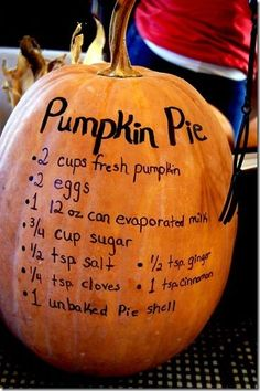 This would be a cute idea to carve it and write the pumpkin pie recipe on the back like that :)